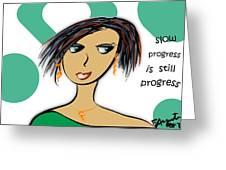 Slow Progress Is Still Progress Greeting Card