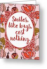 Smiles, Like Hugs, Cost Nothing Greeting Card