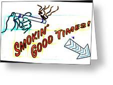 Smoking Good Times Greeting Card