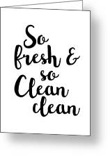 So Fresh And So Clean Clean Greeting Card