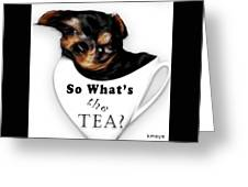 So What's The Tea? Greeting Card