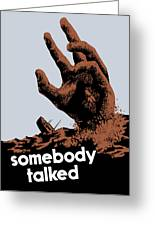 Somebody Talked - Ww2 Greeting Card
