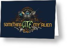 Something Ate My Alien #2 Greeting Card