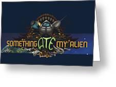 Something Ate My Alien #3 Greeting Card