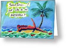 Sometimes I Just Like To Do Nothing Painting 43 Greeting Card