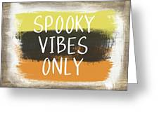 Spooky Vibes Only- Art By Linda Woods Greeting Card