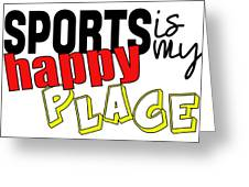 Sports Are My Happy Place Greeting Card