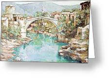 Stari Most Bridge Over The Neretva River In Mostar Bosnia Herzegovina Greeting Card