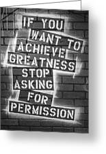 Stop Asking For Permission Bw Greeting Card