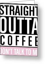 Straight Outta Coffee Greeting Card