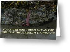 Strength To  Hold On Greeting Card