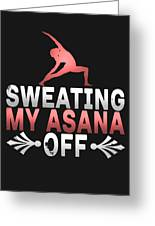 Sweating My Asana Off Greeting Card