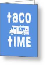 Taco Time Food Truck Tee Greeting Card