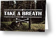 Take A Breath Greeting Card