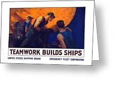 Teamwork Builds Ships Greeting Card