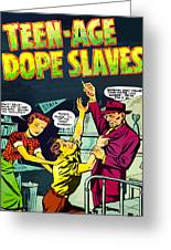 Teen-age Dope Slaves Greeting Card