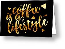 Text Art Coffee Is A Lifestyle - Golden And Black Greeting Card