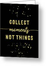 Text Art Gold Collect Moments Not Things Greeting Card