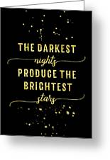 Text Art Gold The Darkest Nights Produce The Brightest Stars Greeting Card