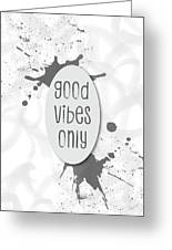 Text Art Good Vibes Only - Grey Greeting Card