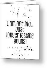 Text Art I Am Not Old, Just Longer Lasting Young Greeting Card