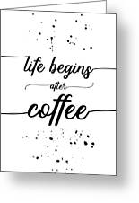 Text Art Life Begins After Coffee Greeting Card