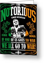 Th Notorious Conor Mcgregor Inspired Design If One Of Us Goes To War We All Go To War Greeting Card