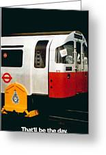 That'll Be The Day - Locomotive - London Underground - Retro Travel Poster - Vintage Poster Greeting Card