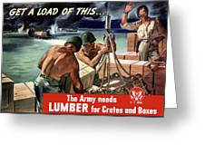 The Army Needs Lumber For Crates And Boxes Greeting Card