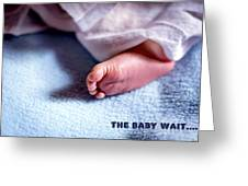 The Baby Wait Greeting Card