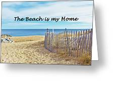 The Beach Is My Home Greeting Card