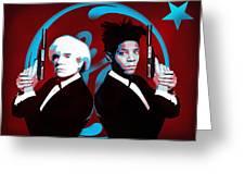 The Big Guns - Warhol And Basquiat Greeting Card