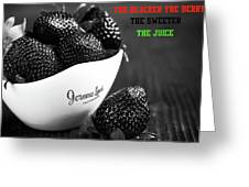 The Blacker The Berry Greeting Card