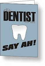 The Dentist Is In Greeting Card