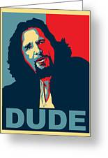 The Dude Abides Greeting Card by Christian Broadbent