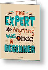 The Expert In Anything Was Once A Beginner Quotes Poster Greeting Card
