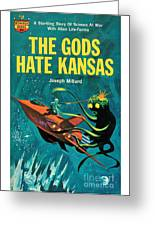 The Gods Hate Kansas Greeting Card