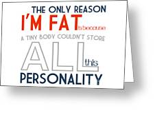 The Only Reason I'm Fat Quote Greeting Card