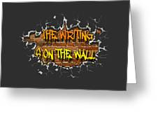 The Writing Is On The Wall Greeting Card
