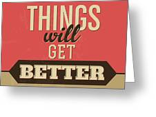 Thing Will Get Better Greeting Card