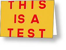 This Is A Test Greeting Card