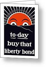 To-day Buy That Liberty Bond Greeting Card
