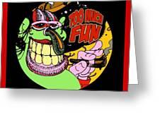 Too Much Fun Ozone Guy Greeting Card