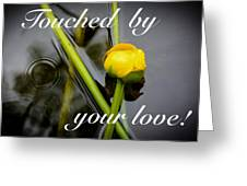 Touched By Your Love Greeting Card