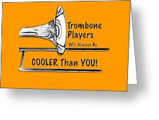 Trombone Players Are Cooler Than You Greeting Card