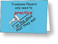 Trombones Practice When They Eat Greeting Card
