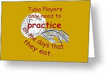 Tubas Practice When They Eat Greeting Card