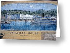 Umatilla House 1857 - 1930 Greeting Card