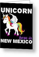 Unicorn Bornknewjmexico Greeting Card