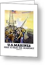 Us Marines -- First To Fight For Democracy Greeting Card